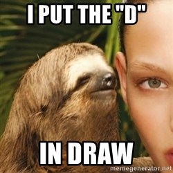 "Whisper Sloth - I put the ""D"" in dRAW"