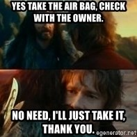 Never Have I Been So Wrong - Yes take the air bag, check with the owner. No need, I'll just take it, thank you.