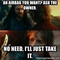 Never Have I Been So Wrong - an airbag you want? ask the owner. no need, I'll just take it.