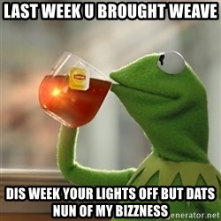 But that's none of my business: Kermit the Frog - last week u brought weave dis week your lights off but dats nun of my bizzness