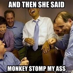 Obama laughing 2 - and then she said monkey stomp my ass