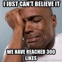 crying black man -  I just can't BELIEVE it  we have reached 300 likes