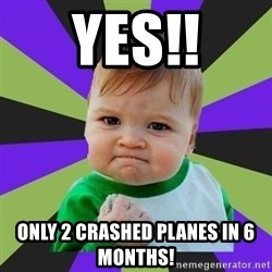 Victory baby meme - Yes!! Only 2 crashed planes in 6 months!