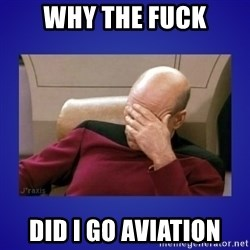 Picard facepalm  - WHY THE FUCK DID I GO AVIATION
