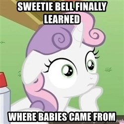 Sudden Clarity Sweetie Belle - Sweetie bell finally learned  Where babies came from