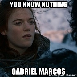 Ygritte knows more than you - You know nothing Gabriel marcos