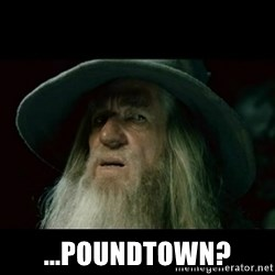 no memory gandalf -  ...poundtown?
