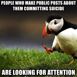 Puffin Unpopular - People who make public posts about them committing suicide Are looking for attention
