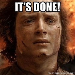 frodo it's over - It's done!