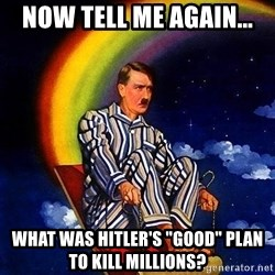 "Bed Time Hitler - Now tell me again... What was Hitler's ""good"" plan to kill millions?"