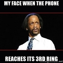 katt williams shocked - My face when the phone reaches its 3rd ring