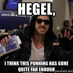 Manarchist Ryan Gosling - Hegel, I think this punning has gone quite far enough