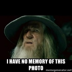 no memory gandalf -  I have no memory of this photo