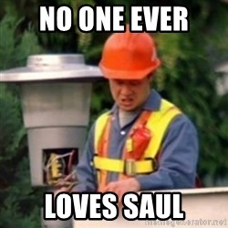 No One Ever Pays Me in Gum - No one ever  loves saul