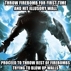 Dark Souls Dreamagus - Throw firebomb for first time and hit illusory wall Proceed to throw rest of firebombs trying to blow up walls