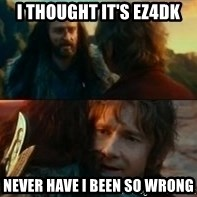 Never Have I Been So Wrong - I thought IT'S EZ4DK Never have i been so wrong
