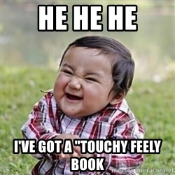 """evil toddler kid2 - he he he i've got a """"touchy feely book"""