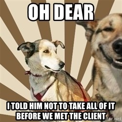 Stoner dogs concerned friend - oh dear i told him not tO take all of it before we met the client
