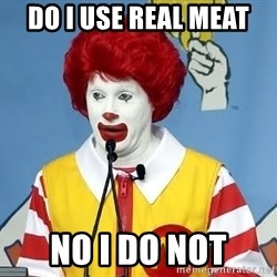 McDonalds Oh No You Didn't - do i use real meat no i do not