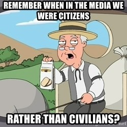 Pepperidge farm remembers 1 - Remember when in the media we were citizens  RATHER THAN CIVILIANS?