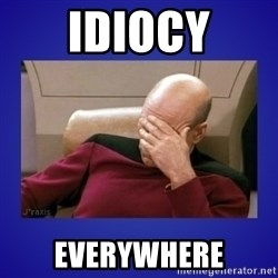 Picard facepalm  - Idiocy Everywhere
