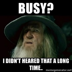 no memory gandalf - busy? i didn't heared that a long time..