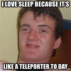 Stoner Stanley - i love sleep because it's like a teleporter to day