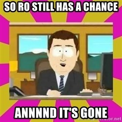 annd its gone - So Ro still has a chance  Annnnd it's gone