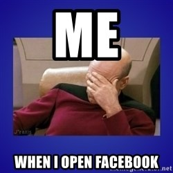 Picard facepalm  - me when I open facebook