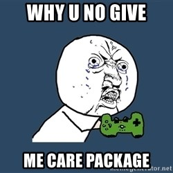 Y U No - why U no give me care package