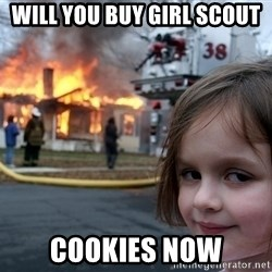 Disaster Girl - will you buy girl scout cookies now