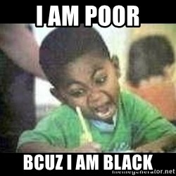 Black kid coloring - i am poor bcuz i am black
