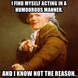Joseph Ducreux - I find myself acting in a humourous manner, and I know not the reason.
