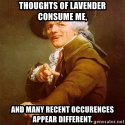 Joseph Ducreux - thoughts of lavender consume me, and many recent occurences appear different.