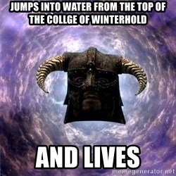 Skyrim - Jumps into water FROM THE TOP OF THE COLLGE OF WINTERHOLD And lives