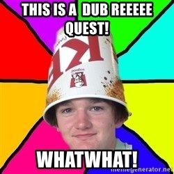 Bad Braydon - This is a  dub reeeee quest! whatwhat!