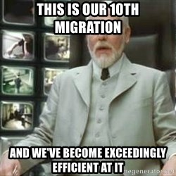 The architect matrix - This is our 10th migration and we've become exceedingly efficient at it