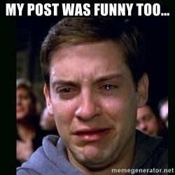 crying peter parker - my post was funny too...