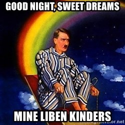 Bed Time Hitler - good night, sweet dreams mine liben kinders