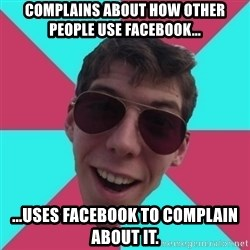 Hypocrite Gordon - Complains about how other people use Facebook... ...uses Facebook to complain about it.
