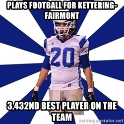 Highschool Football Kid - Plays football for Kettering-Fairmont 3,432nd Best player on the team