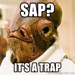 Its A Trap - SAP? IT'S A TRAP