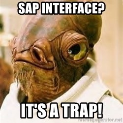 Its A Trap - SAP INTERFACE? IT'S A TRAP!