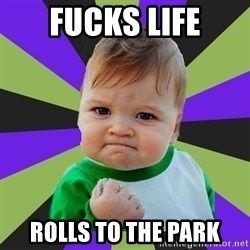 Victory baby meme - fucks life rolls to the park