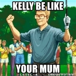 Happy Golfer - Kelly be like your mum