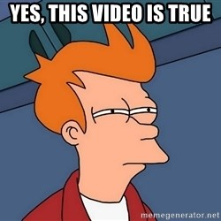 Futurama Fry - yes, this video is true