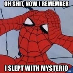 Hungover Spiderman - oh shit, now I Remember I slept with Mysterio