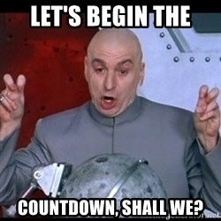 dr. evil quote - let's begin the countdown, shall we?