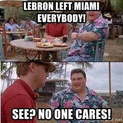See? Nobody Cares - lebron left Miami everybody! see? no one cares!