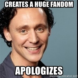 Nice Guy Tom Hiddleston - Creates a huge fandom  Apologizes